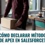 ¿Cómo Declarar Métodos de Apex en Salesforce?