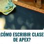 ¿Cómo escribir Clases de Apex en Salesforce?