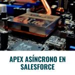 Apex Asíncrono en Salesforce